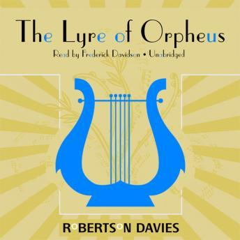 Lyre of Orpheus: The Cornish Trilogy, Book 3, Robertson Davies