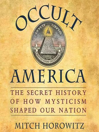 Download Occult America: The Secret History of How Mysticism Shaped Our Nation by Mitch Horowitz