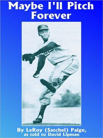 Maybe I'll Pitch Forever, LeRoy (Satchel) Paige