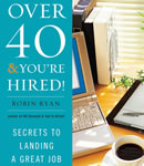 Over 40 & You're Hired: Secrets to Landing a Great Job