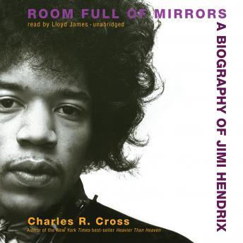 Room Full of Mirrors: A Biography of Jimi Hendrix, Charles R. Cross