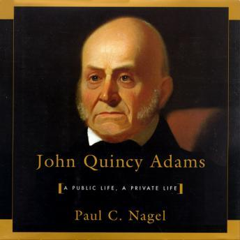 John Quincy Adams: A Public Life, a Private Life, Paul C. Nagel