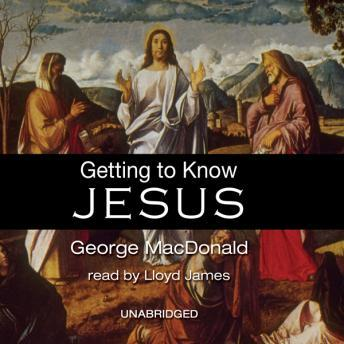 Download Getting to Know Jesus by George MacDonald