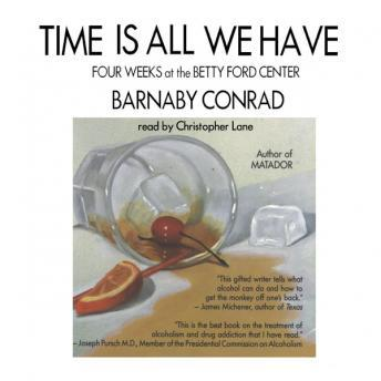 Time is All We Have: Four Weeks at the Betty Ford Center, Barnaby Conrad