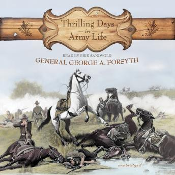 Thrilling Days in Army Life, General George A. Forsyth