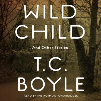 Wild Child: And Other Stories, T.C. Boyle