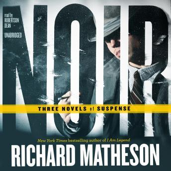 Noir: Three Novels of Suspense, Richard Matheson