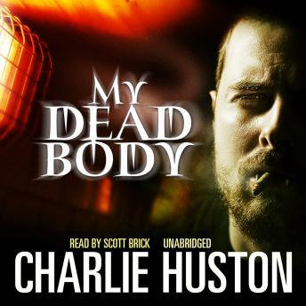 My Dead Body, Charlie Huston