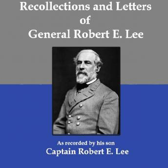 Recollections and Letters of General Robert E. Lee, Captain Robert E. Lee