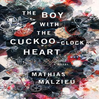 The Boy with the Cuckoo-Clock Heart: A Novel