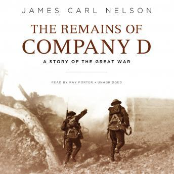 The Remains of Company D: A Story of the Great War, James Carl Nelson