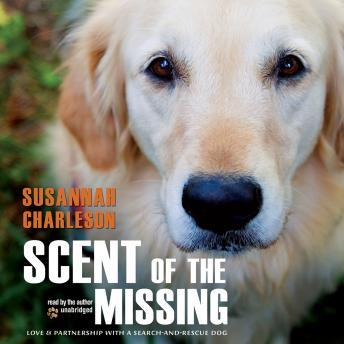 Scent of the Missing: Love and Partnership with a Search-and-Rescue Dog, Susannah Charleson