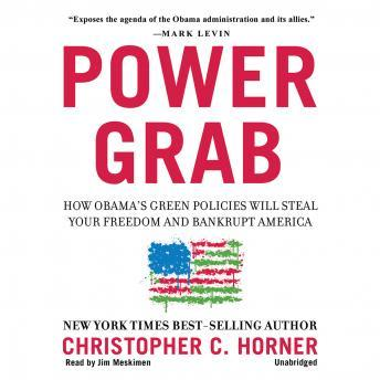 Download Power Grab: How Obama's Green Policies Will Steal Your Freedom and Bankrupt America by Christopher C. Horner
