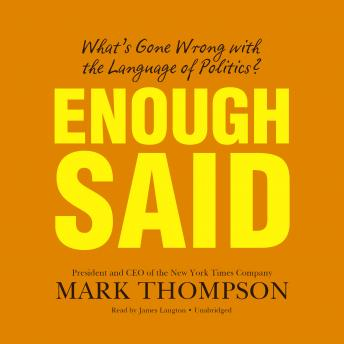 Enough Said: What's Gone Wrong with the Language of Politics?, Mark Thompson