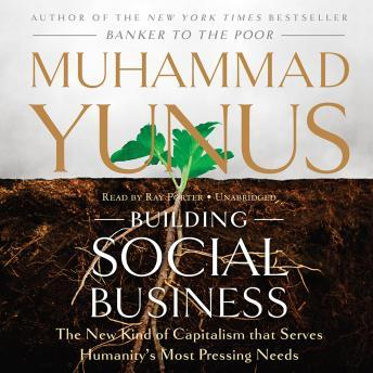 Download Building Social Business: The New Kind of Capitalism That Serves Humanity's Most Pressing Needs by Muhammad Yunus