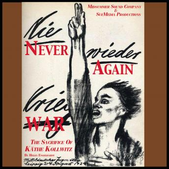 Never Again War: The Sacrifice of Kathe Kollwitz