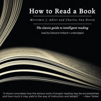 How to Read a Book: The Classic Guide to Intelligent Reading, Charles Van Doren, Mortimer Jerome Adler