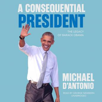 Consequential President: The Legacy of Barack Obama, Michael D'Antonio