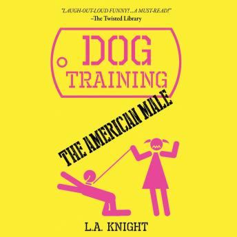 Dog Training the American Male: A Novel details