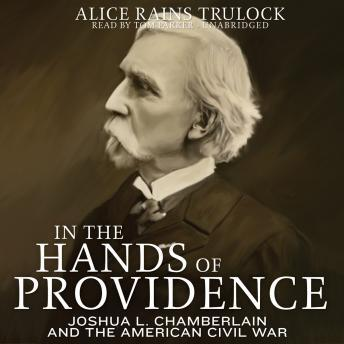 In the Hands of Providence: Joshua L. Chamberlain and the American Civil War, Alice Rains Trulock