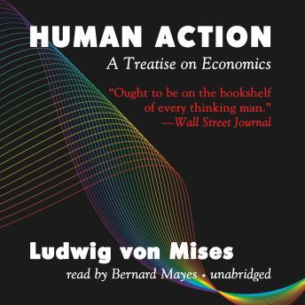 Human Action: A Treatise on Economics, Ludwig Von Mises