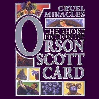 Cruel Miracles: Tales of Death, Hope, and Holiness: Book 4 of Maps in a Mirror, Orson Scott Card