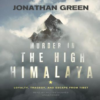 Download Murder in the High Himalaya: Loyalty, Tragedy, and Escape from Tibet by Jonathan Green