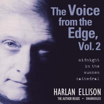 Voice from the Edge, Vol. 2: Midnight in the Sunken Cathedral, Harlan Ellison