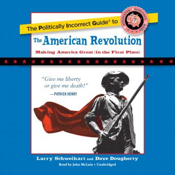Politically Incorrect Guide to the American Revolution, Dave Dougherty, Larry Schweikart
