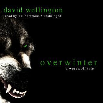 Overwinter: A Werewolf Tale, David Wellington