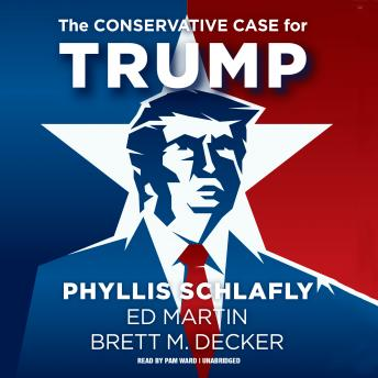 Conservative Case for Trump, Ed Martin, Brett M. Decker, Phyllis Schlafly