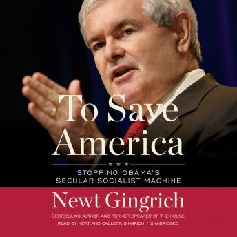 To Save America: Stopping Obama's Secular-Socialist Machine, Newt Gingrich