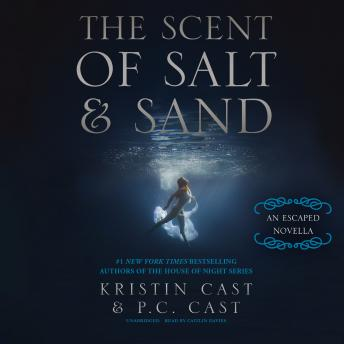 Scent of Salt and Sand: An Escaped Novella, P. C. Cast, Kristin Cast