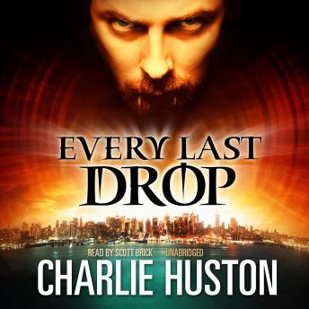 Every Last Drop: A Novel, Charlie Huston