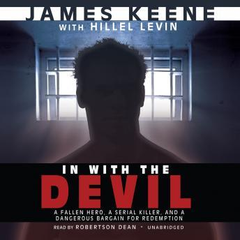 In with the Devil: A Fallen Hero, a Serial Killer, and a Dangerous Bargain for Redemption, Hillel Levin, James Keene