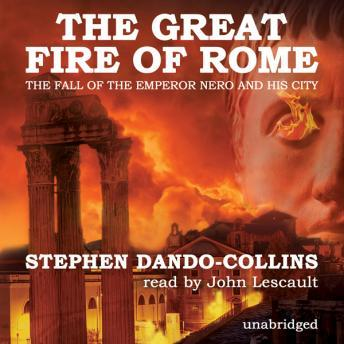 Great Fire of Rome: The Fall of the Emperor Nero and His City, Stephen Dando-Collins