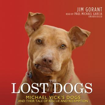 Lost Dogs: Michael Vick's Dogs and Their Tale of Rescue and Redemption, Jim Gorant