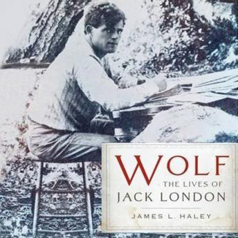 Download Wolf: The Lives of Jack London by James L. Haley