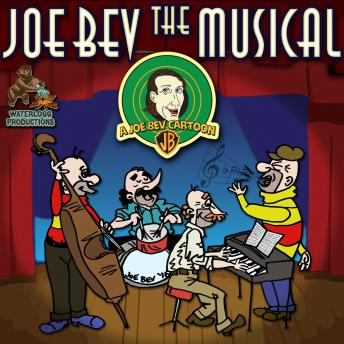 Joe Bev the Musical: A Joe Bev Cartoon, Volume 11