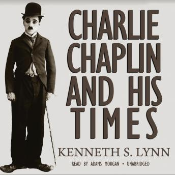 Charlie Chaplin and His Times, Kenneth S. Lynn