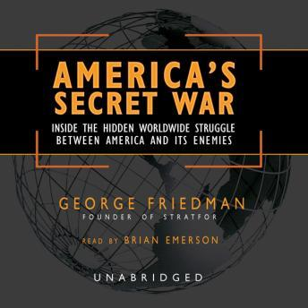 Download America's Secret War: Inside the Hidden Worldwide Struggle Between the United States and Its Enemies by George Friedman