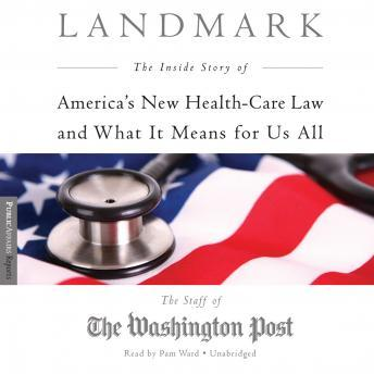 Download Landmark: The Inside Story of America's New Health Care Law and What It Means for Us All by The Staff of the Washington Post