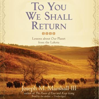 Download To You We Shall Return: Lessons about Our Planet from the Lakota by Joseph M. Marshall, III