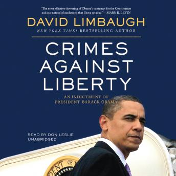 Crimes against Liberty: An Indictment of President Barack Obama, David Limbaugh