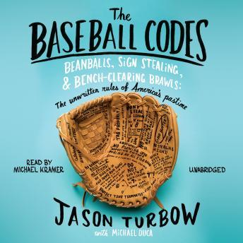 Download Baseball Codes: Beanballs, Sign Stealing, and Bench-Clearing Brawls: The Unwritten Rules of America's Pastime by Jason Turbow, Michael Duca