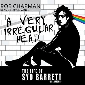 Download A Very Irregular Head: The Life of Syd Barrett by Rob Chapman
