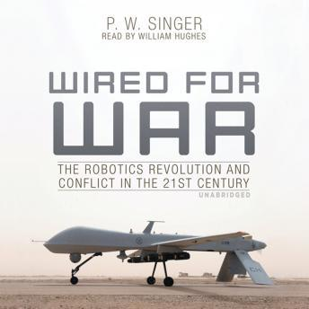 Wired for War: The Robotics Revolution and Conflict in the 21st Century sample.