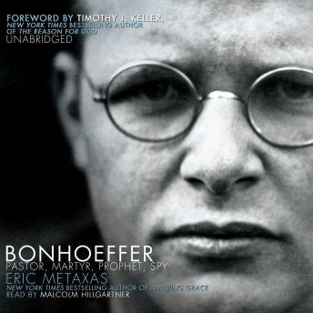 Bonhoeffer: Pastor, Martyr, Prophet, Spy: A Righteous Gentile vs. the Third Reich, Eric Metaxas
