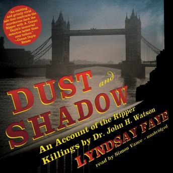 Dust and Shadow: An Account of the Ripper Killings by Dr. John H. Watson sample.