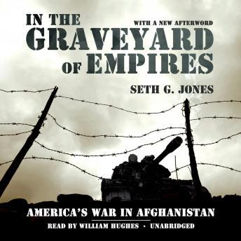 In the Graveyard of Empires: America's War in Afghanistan, Seth G Jones